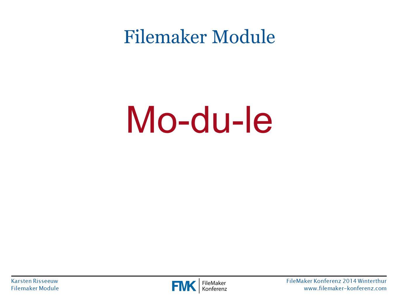 Karsten Risseeuw Filemaker Module FileMaker Konferenz 2014 Winterthur www.filemaker-konferenz.com Filemaker Module Module
