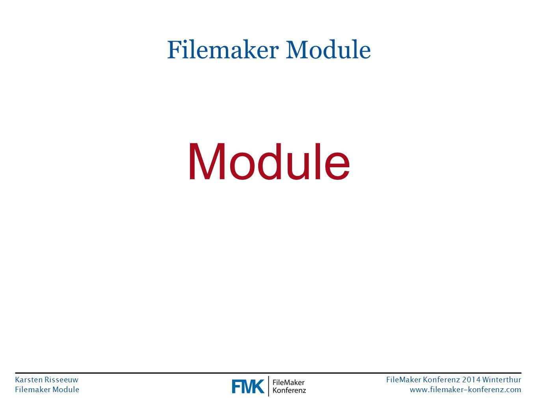 Karsten Risseeuw Filemaker Module FileMaker Konferenz 2014 Winterthur www.filemaker-konferenz.com Demonstration