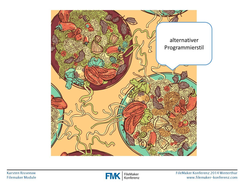 Karsten Risseeuw Filemaker Module FileMaker Konferenz 2014 Winterthur www.filemaker-konferenz.com alternativer Programmierstil
