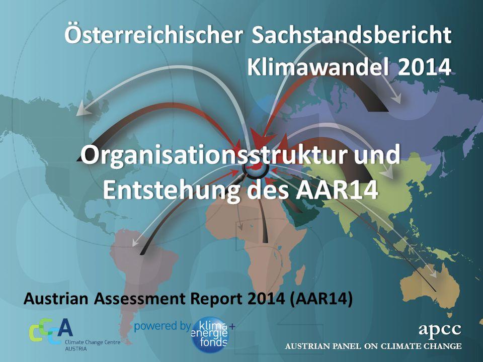 Österreichischer Sachstandsbericht Klimawandel 2014 apcc AUSTRIAN PANEL ON CLIMATE CHANGE Austrian Assessment Report 2014 (AAR14) Organisationsstruktur und Entstehung des AAR14