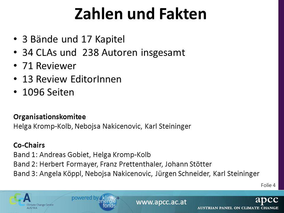 apcc AUSTRIAN PANEL ON CLIMATE CHANGE www.apcc.ac.at Folie 4 Zahlen und Fakten 3 Bände und 17 Kapitel 34 CLAs und 238 Autoren insgesamt 71 Reviewer 13