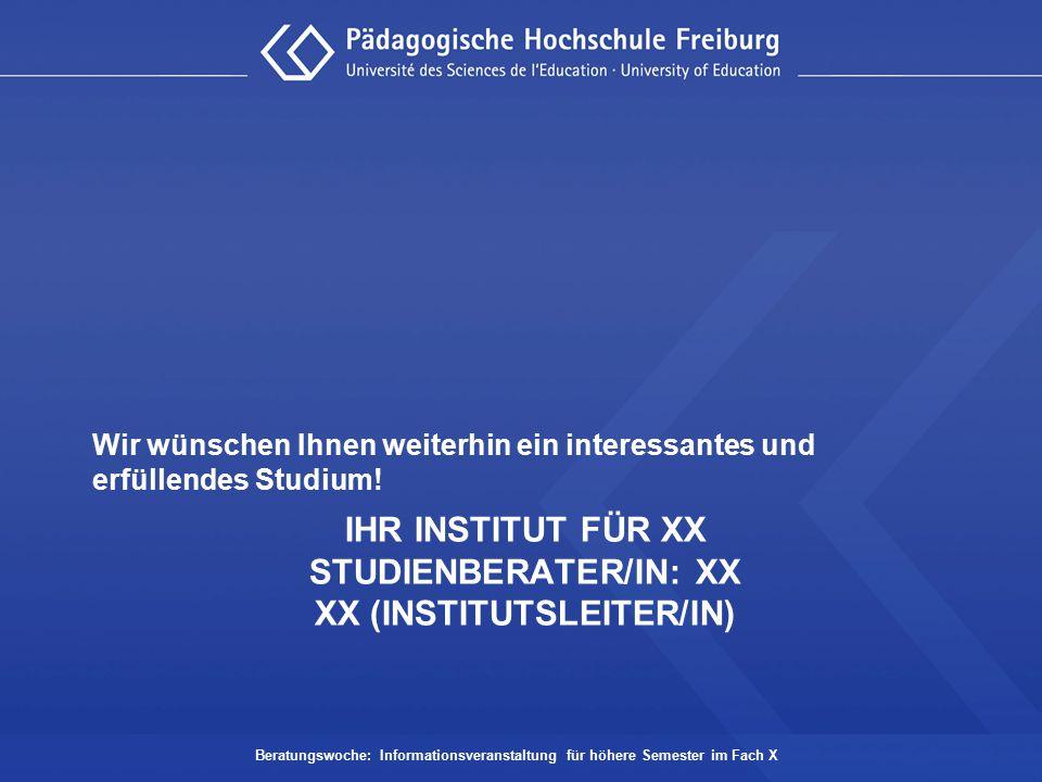 IHR INSTITUT FÜR XX STUDIENBERATER/IN: XX XX (INSTITUTSLEITER/IN) Wir wünschen Ihnen weiterhin ein interessantes und erfüllendes Studium! Beratungswoc