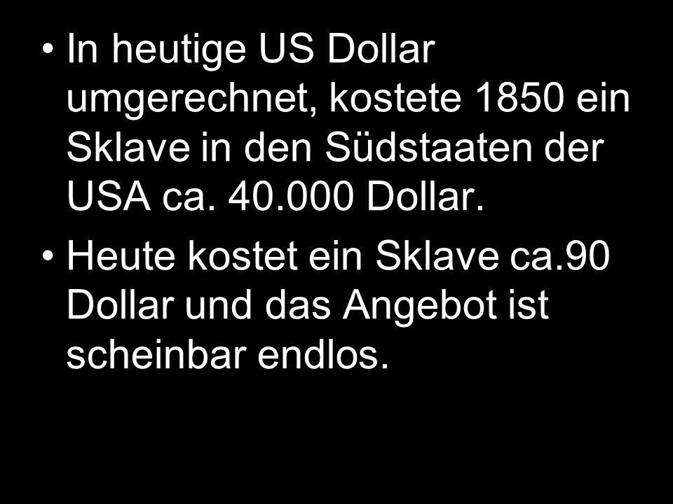 In heutige US Dollar umgerechnet, kostete 1850 ein Sklave in den Südstaaten der USA ca.