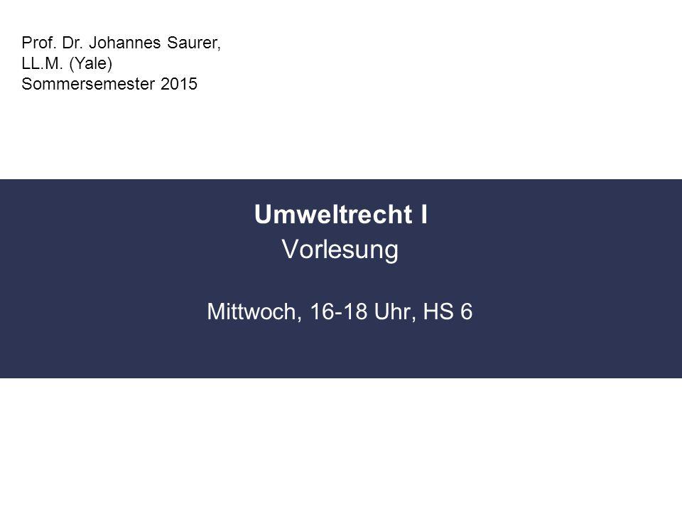 Umweltrecht I Vorlesung Mittwoch, 16-18 Uhr, HS 6 Prof.