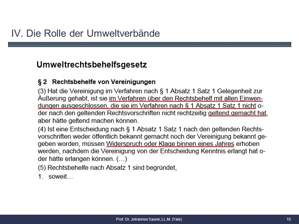 15 Umweltrechtsbehelfsgesetz IV. Die Rolle der Umweltverbände Prof. Dr. Johannes Saurer, LL.M. (Yale)