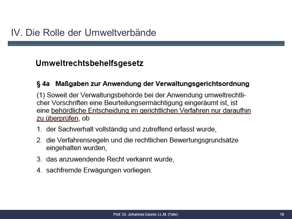 18 Umweltrechtsbehelfsgesetz IV. Die Rolle der Umweltverbände Prof. Dr. Johannes Saurer, LL.M. (Yale)