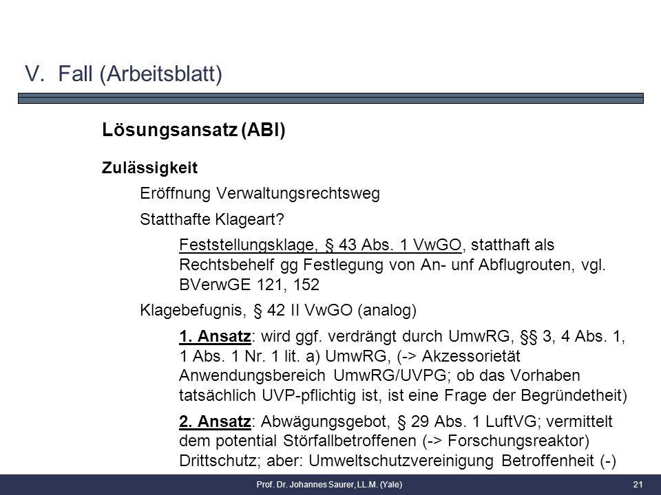 Lösungsansatz (ABl) Zulässigkeit Eröffnung Verwaltungsrechtsweg Statthafte Klageart? Feststellungsklage, § 43 Abs. 1 VwGO, statthaft als Rechtsbehelf