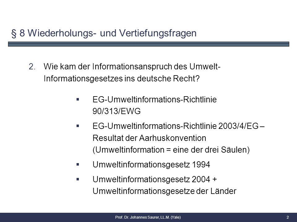 § 8 Wiederholungs- und Vertiefungsfragen 2.Wie kam der Informationsanspruch des Umwelt- Informationsgesetzes ins deutsche Recht? 2  EG-Umweltinformat