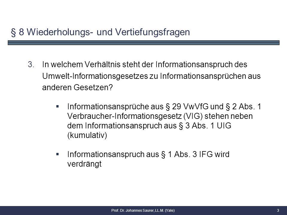 § 8 Wiederholungs- und Vertiefungsfragen 3.In welchem Verhältnis steht der Informationsanspruch des Umwelt-Informationsgesetzes zu Informationsansprüchen aus anderen Gesetzen.