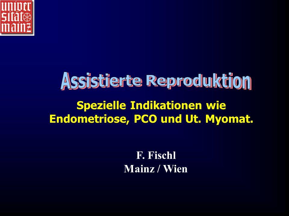 F. Fischl Mainz / Wien Spezielle Indikationen wie Endometriose, PCO und Ut. Myomat.
