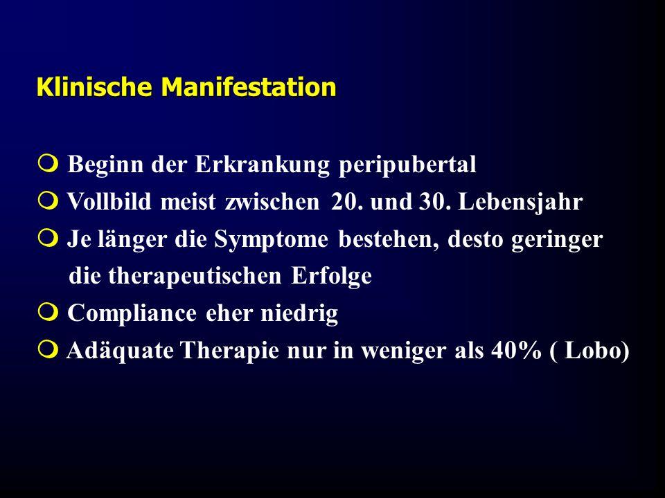Klinische Manifestation  Beginn der Erkrankung peripubertal  Vollbild meist zwischen 20. und 30. Lebensjahr  Je länger die Symptome bestehen, desto