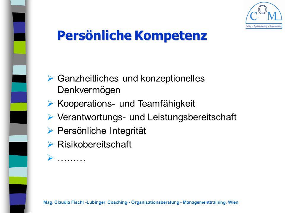 Mag. Claudia Fischl -Lubinger, Coaching - Organisationsberatung - Managementtraining, Wien Persönliche Kompetenz Persönliche Kompetenz  Ganzheitliche