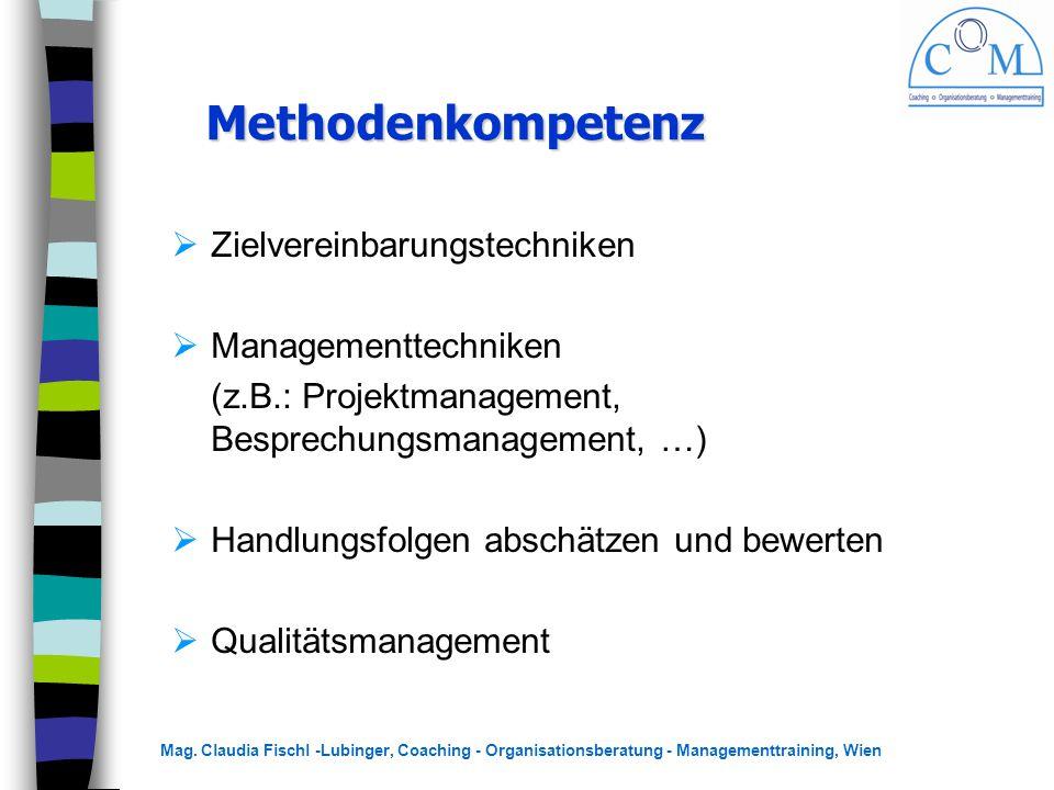 Mag. Claudia Fischl -Lubinger, Coaching - Organisationsberatung - Managementtraining, Wien Methodenkompetenz  Zielvereinbarungstechniken  Management