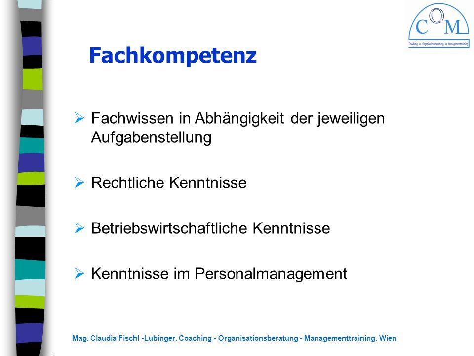 Mag. Claudia Fischl -Lubinger, Coaching - Organisationsberatung - Managementtraining, Wien Fachkompetenz  Fachwissen in Abhängigkeit der jeweiligen A