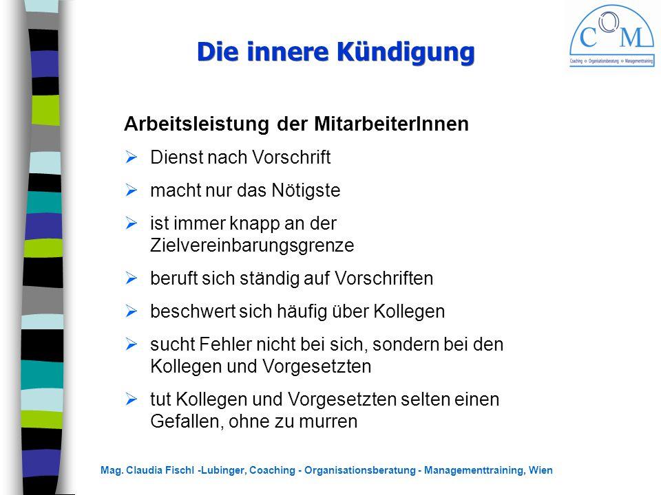 Mag. Claudia Fischl -Lubinger, Coaching - Organisationsberatung - Managementtraining, Wien Die innere Kündigung Arbeitsleistung der MitarbeiterInnen 