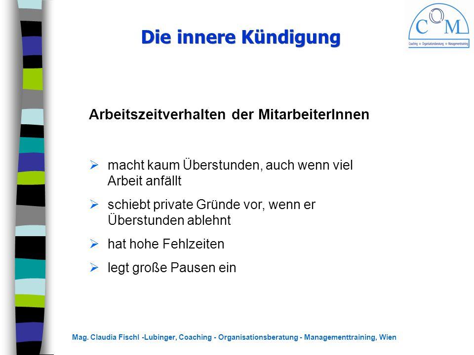 Mag. Claudia Fischl -Lubinger, Coaching - Organisationsberatung - Managementtraining, Wien Die innere Kündigung Arbeitszeitverhalten der MitarbeiterIn