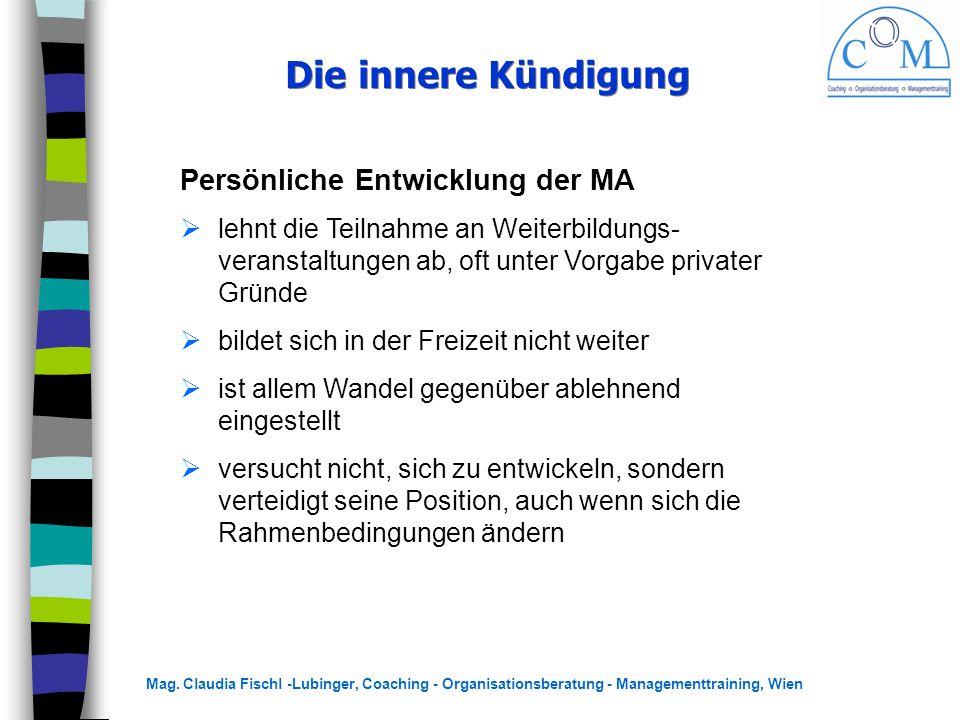 Mag. Claudia Fischl -Lubinger, Coaching - Organisationsberatung - Managementtraining, Wien Die innere Kündigung Persönliche Entwicklung der MA  lehnt