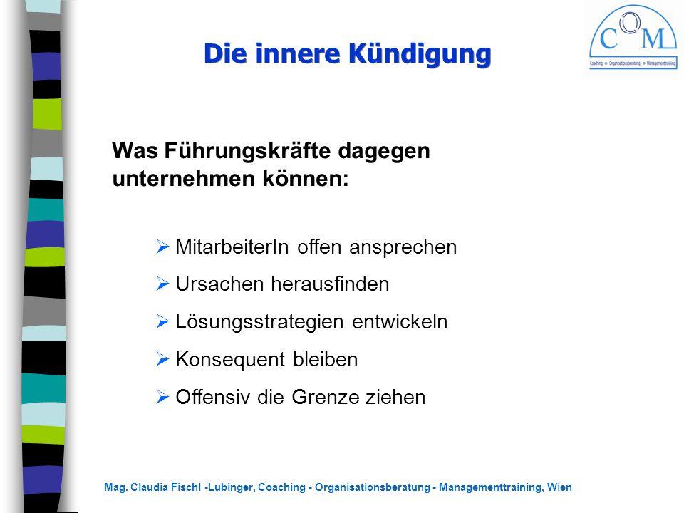Mag. Claudia Fischl -Lubinger, Coaching - Organisationsberatung - Managementtraining, Wien Die innere Kündigung  MitarbeiterIn offen ansprechen  Urs