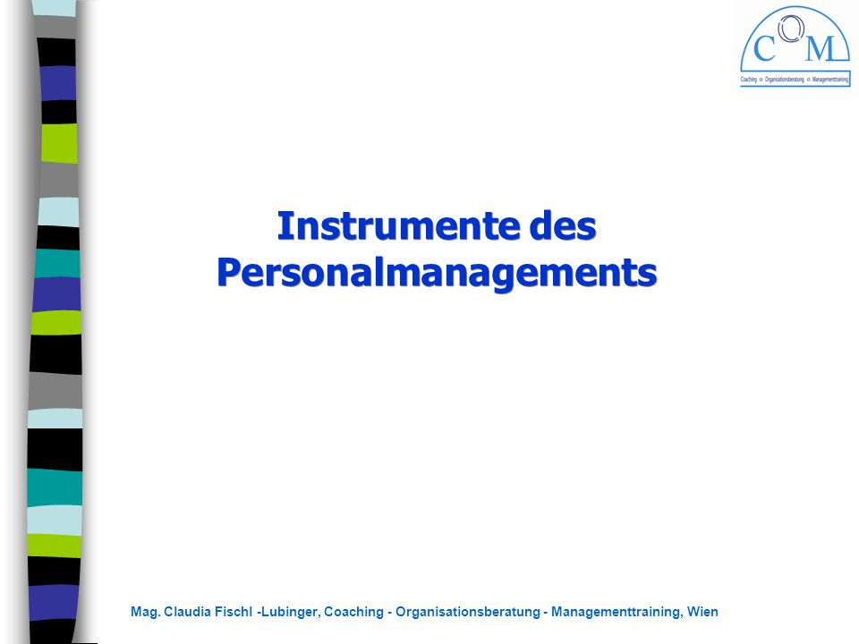 Mag. Claudia Fischl -Lubinger, Coaching - Organisationsberatung - Managementtraining, Wien Instrumente des Personalmanagements