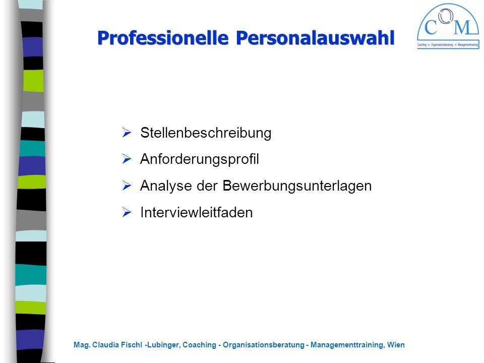 Mag. Claudia Fischl -Lubinger, Coaching - Organisationsberatung - Managementtraining, Wien Professionelle Personalauswahl  Stellenbeschreibung  Anfo