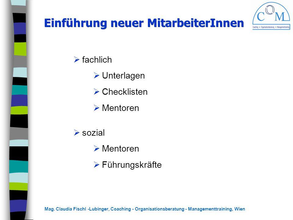 Mag. Claudia Fischl -Lubinger, Coaching - Organisationsberatung - Managementtraining, Wien Einführung neuer MitarbeiterInnen  fachlich  Unterlagen 
