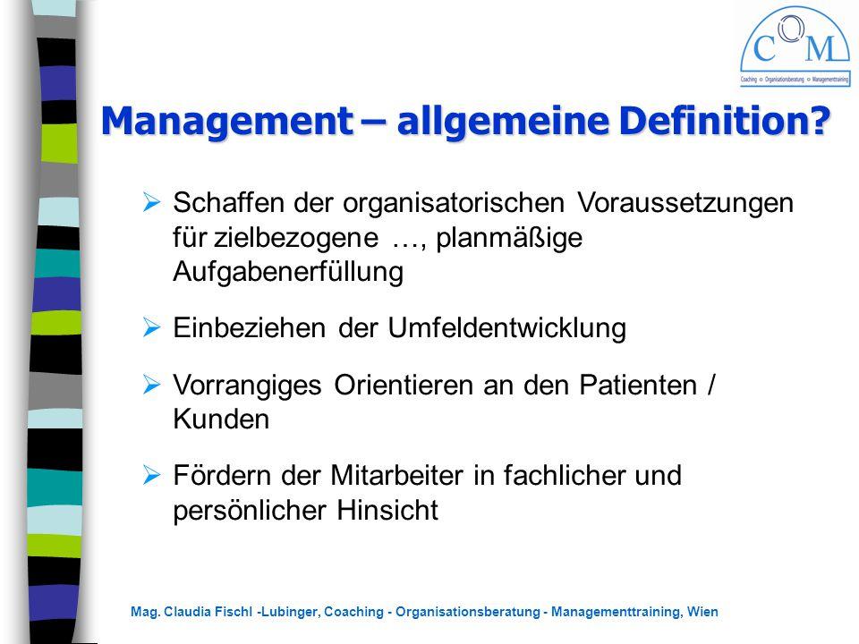 Mag. Claudia Fischl -Lubinger, Coaching - Organisationsberatung - Managementtraining, Wien Management – allgemeine Definition?  Schaffen der organisa