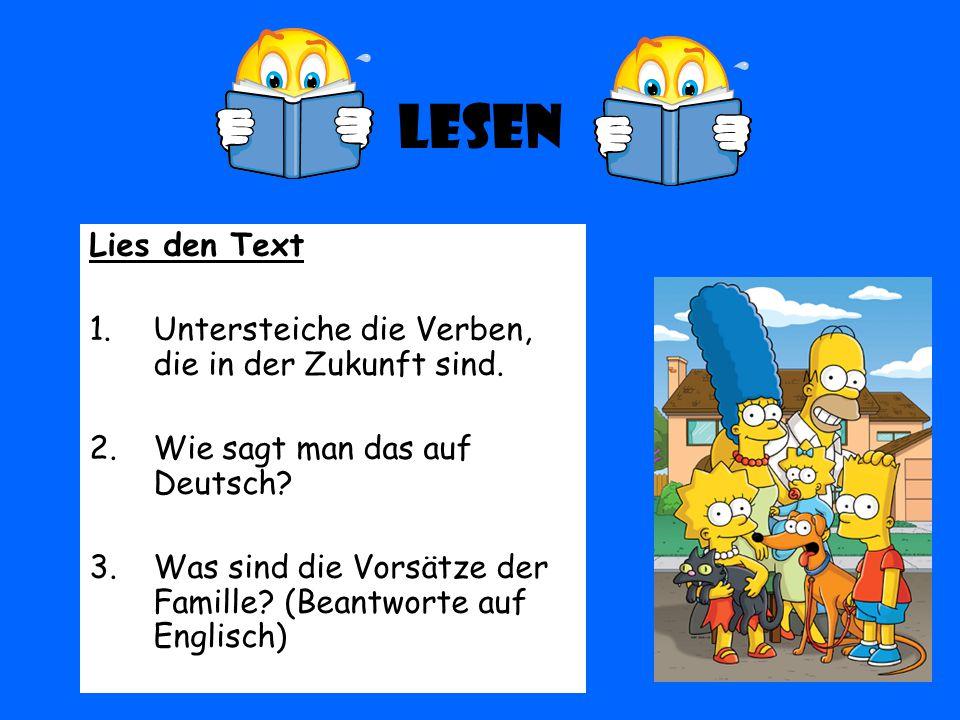 Lesen Lies den Text 1.Untersteiche die Verben, die in der Zukunft sind. 2.Wie sagt man das auf Deutsch? 3.Was sind die Vorsätze der Famille? (Beantwor