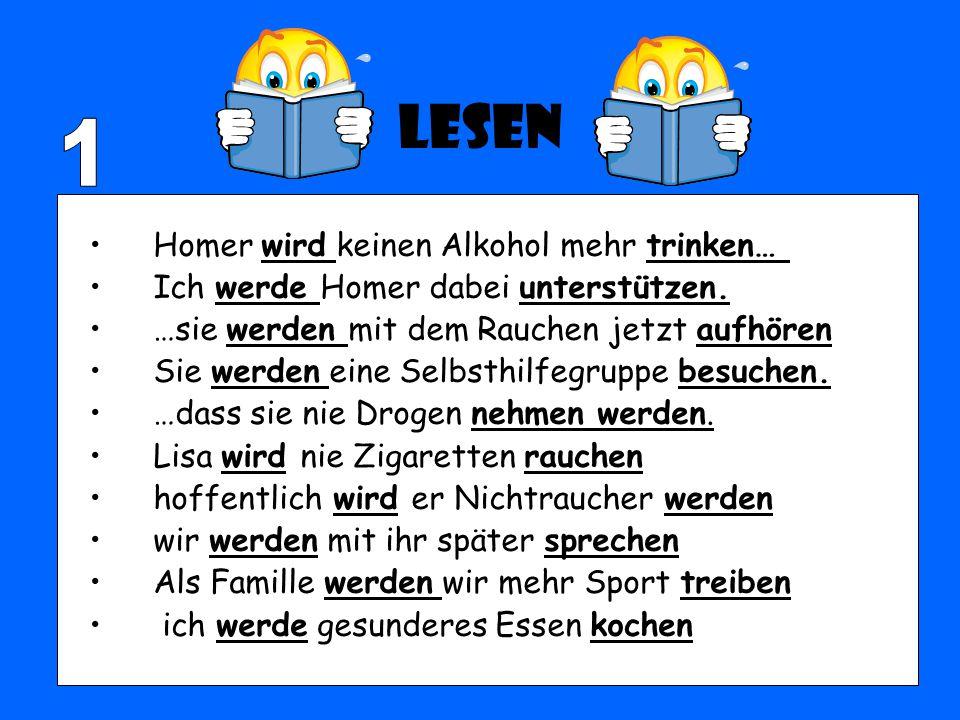 Lesen Homer wird keinen Alkohol mehr trinken… Ich werde Homer dabei unterstützen. …sie werden mit dem Rauchen jetzt aufhören Sie werden eine Selbsthil
