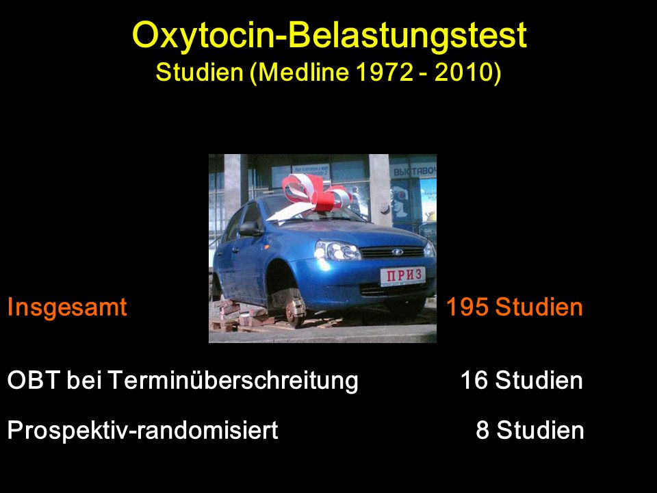 Oxytocin-Belastungstest Studien (Medline 1972 - 2010) Insgesamt195 Studien OBT bei Terminüberschreitung 16 Studien Prospektiv-randomisiert 8 Studien