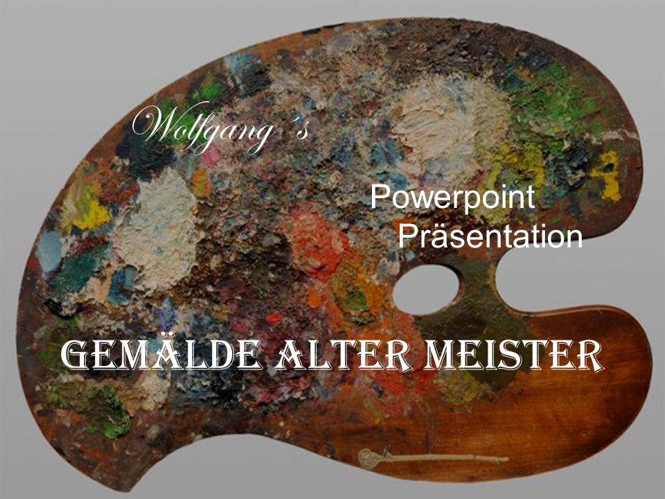 Wolfgang´s Powerpoint Präsentation Gemälde alter Meister