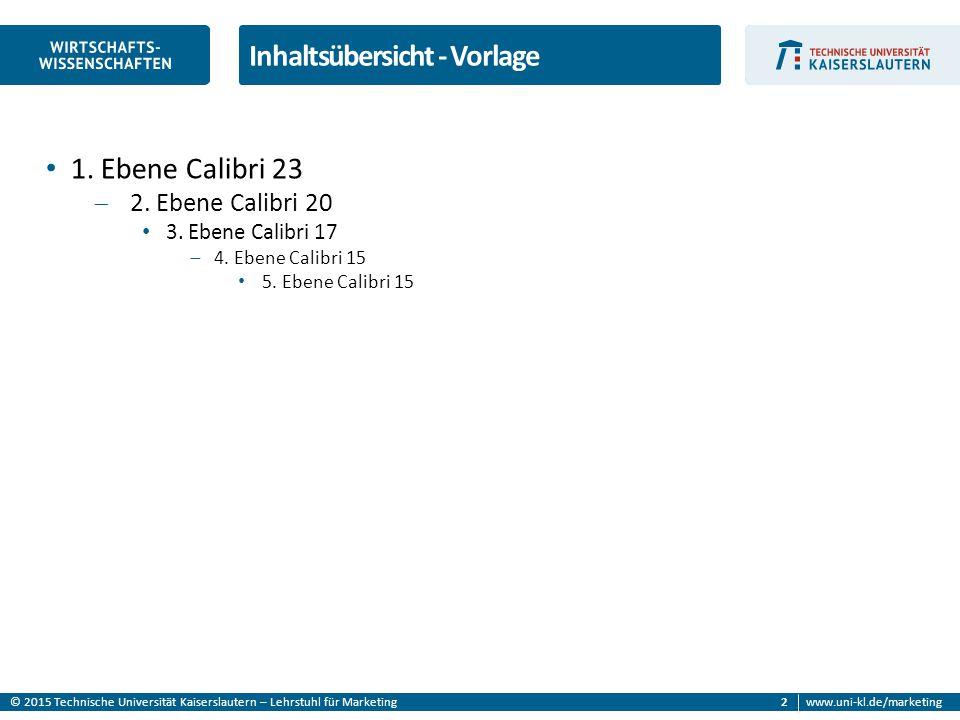 © 2015 Technische Universität Kaiserslautern – Lehrstuhl für Marketingwww.uni-kl.de/marketing 2 1. Ebene Calibri 23  2. Ebene Calibri 20 3. Ebene Cal