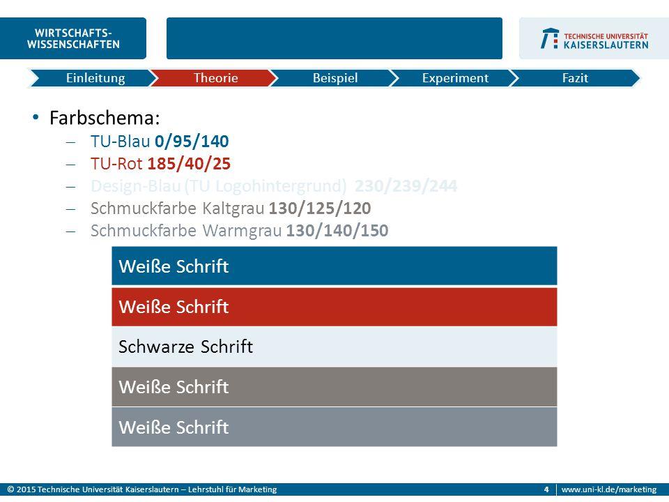 © 2015 Technische Universität Kaiserslautern – Lehrstuhl für Marketingwww.uni-kl.de/marketing 4 Farbschema:  TU-Blau 0/95/140  TU-Rot 185/40/25  De