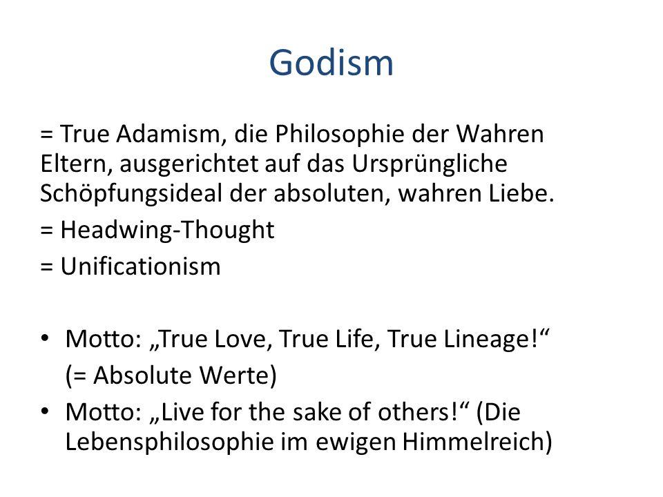 Godism = True Adamism, die Philosophie der Wahren Eltern, ausgerichtet auf das Ursprüngliche Schöpfungsideal der absoluten, wahren Liebe.