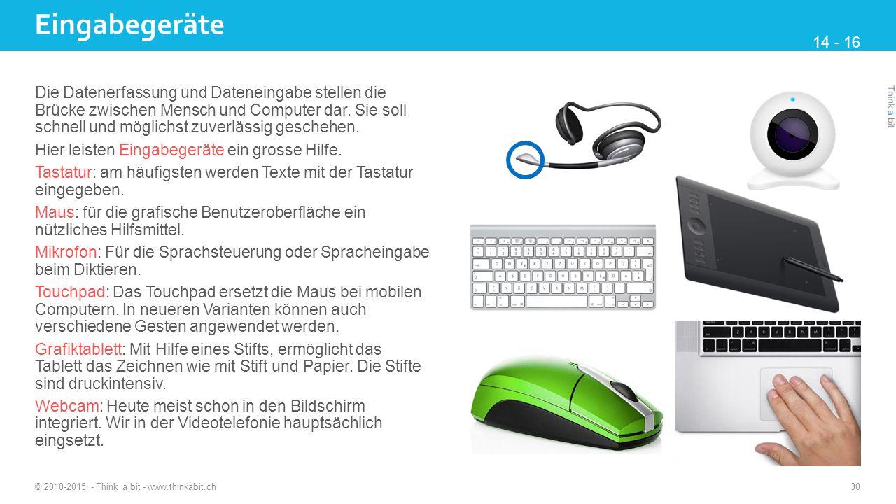 Eingabegeräte © 2010-2015 - Think a bit - www.thinkabit.ch 30 Die Datenerfassung und Dateneingabe stellen die Brücke zwischen Mensch und Computer dar.