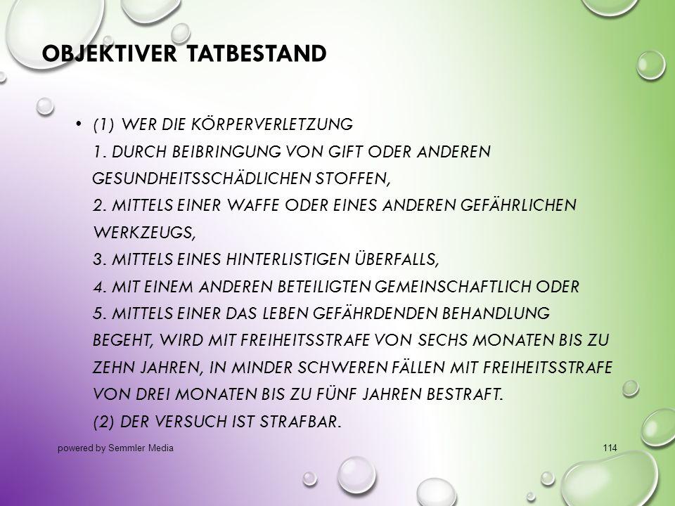 OBJEKTIVER TATBESTAND (1) WER DIE KÖRPERVERLETZUNG 1. DURCH BEIBRINGUNG VON GIFT ODER ANDEREN GESUNDHEITSSCHÄDLICHEN STOFFEN, 2. MITTELS EINER WAFFE O