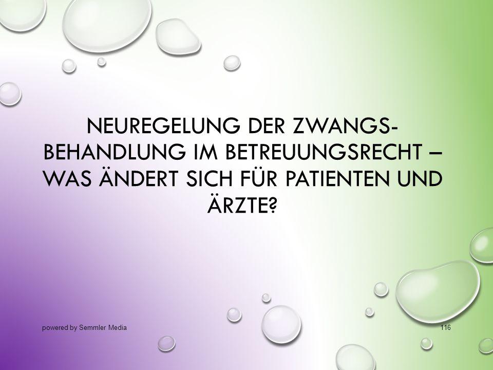 NEUREGELUNG DER ZWANGS- BEHANDLUNG IM BETREUUNGSRECHT – WAS ÄNDERT SICH FÜR PATIENTEN UND ÄRZTE? powered by Semmler Media116