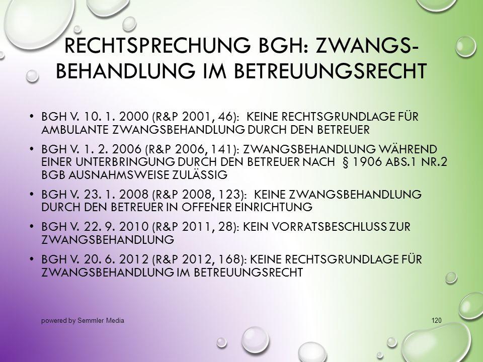 RECHTSPRECHUNG BGH: ZWANGS- BEHANDLUNG IM BETREUUNGSRECHT BGH V. 10. 1. 2000 (R&P 2001, 46): KEINE RECHTSGRUNDLAGE FÜR AMBULANTE ZWANGSBEHANDLUNG DURC