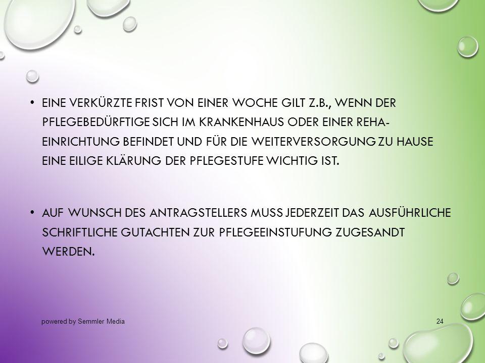 EINE VERKÜRZTE FRIST VON EINER WOCHE GILT Z.B., WENN DER PFLEGEBEDÜRFTIGE SICH IM KRANKENHAUS ODER EINER REHA- EINRICHTUNG BEFINDET UND FÜR DIE WEITER