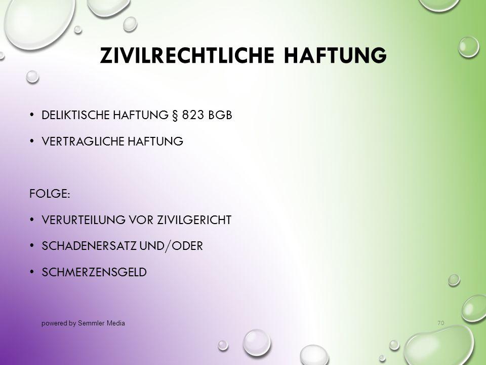 ZIVILRECHTLICHE HAFTUNG DELIKTISCHE HAFTUNG § 823 BGB VERTRAGLICHE HAFTUNG FOLGE: VERURTEILUNG VOR ZIVILGERICHT SCHADENERSATZ UND/ODER SCHMERZENSGELD