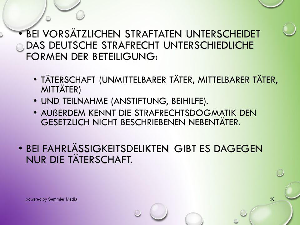 BEI VORSÄTZLICHEN STRAFTATEN UNTERSCHEIDET DAS DEUTSCHE STRAFRECHT UNTERSCHIEDLICHE FORMEN DER BETEILIGUNG: TÄTERSCHAFT (UNMITTELBARER TÄTER, MITTELBA