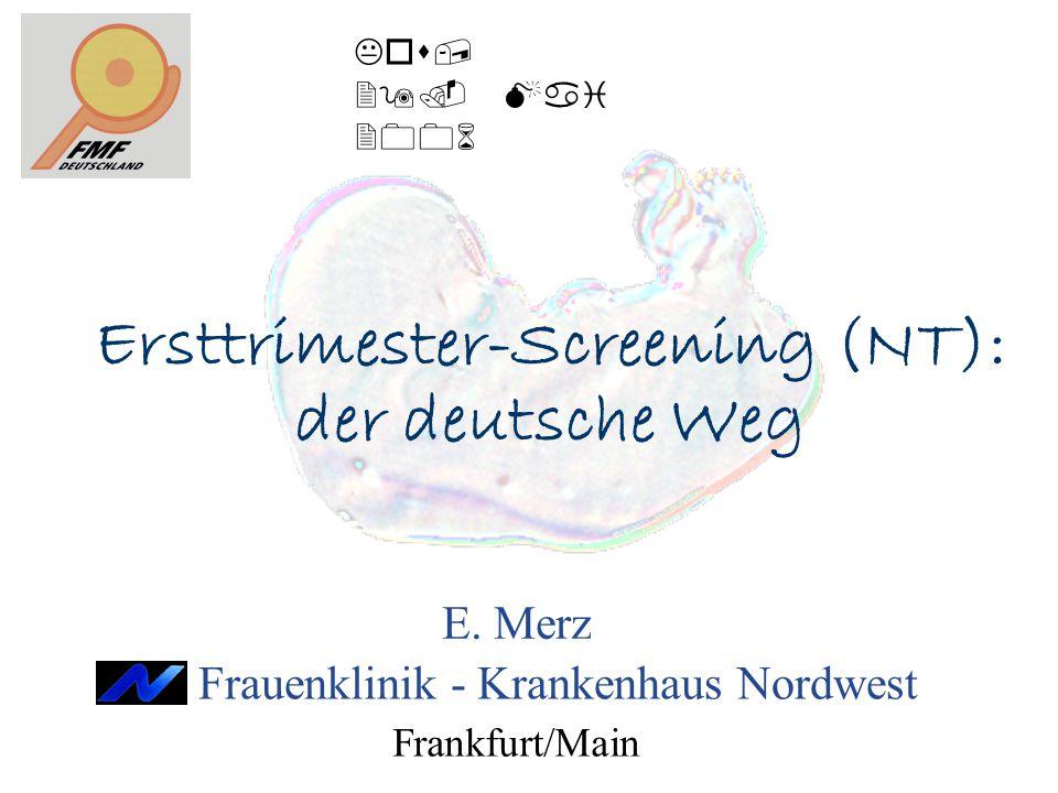 Ersttrimester-Screening (NT): der deutsche Weg Kos, 29. Mai 2006 Frankfurt/Main Frauenklinik - Krankenhaus Nordwest E. Merz