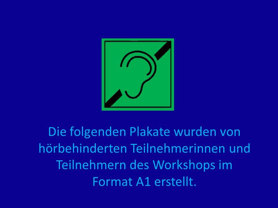 Die folgenden Plakate wurden von hörbehinderten Teilnehmerinnen und Teilnehmern des Workshops im Format A1 erstellt.