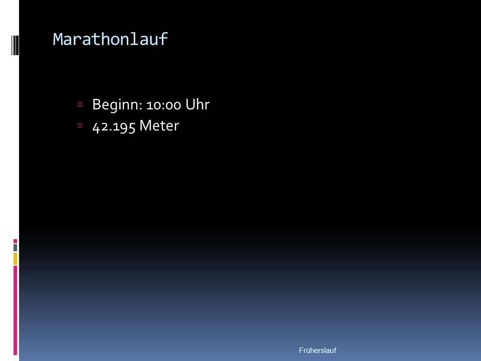 Marathonlauf  Beginn: 10:00 Uhr  42.195 Meter Früherslauf