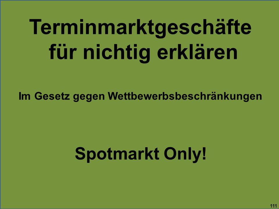 111 Terminmarktgeschäfte für nichtig erklären Im Gesetz gegen Wettbewerbsbeschränkungen Spotmarkt Only!