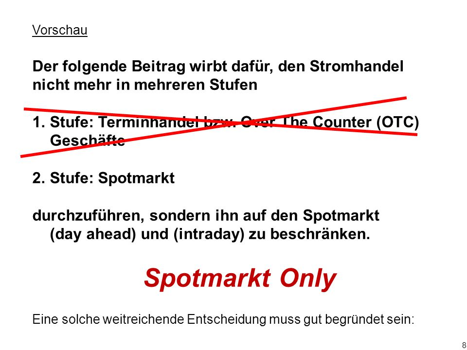 """119 Wie könnte die Einhaltung einer """"Spotmarkt-Only Marktordnung kontrolliert werden."""