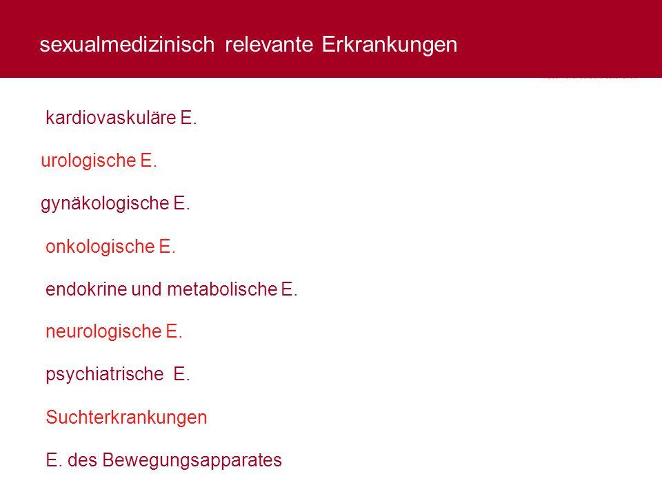sexualmedizinisch relevante Erkrankungen urologische E. kardiovaskuläre E. endokrine und metabolische E. neurologische E. psychiatrische E..E. Suchter