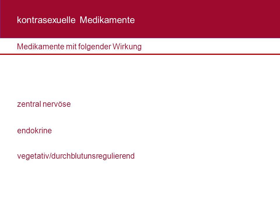 endokrine zentral nervöse vegetativ/durchblutunsregulierend Medikamente mit folgender Wirkung kontrasexuelle Medikamente
