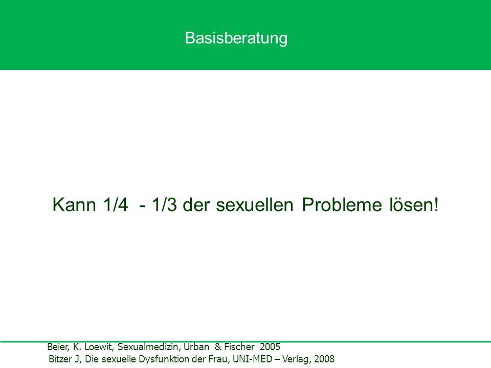 Kann 1/4 - 1/3 der sexuellen Probleme lösen! Beier, K. Loewit, Sexualmedizin, Urban & Fischer 2005 Bitzer J, Die sexuelle Dysfunktion der Frau, UNI-ME