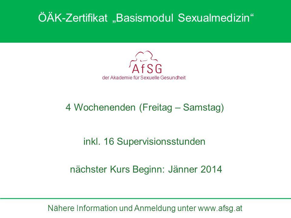 4 Wochenenden (Freitag – Samstag) inkl. 16 Supervisionsstunden der Akademie für Sexuelle Gesundheit nächster Kurs Beginn: Jänner 2014 Nähere Informati