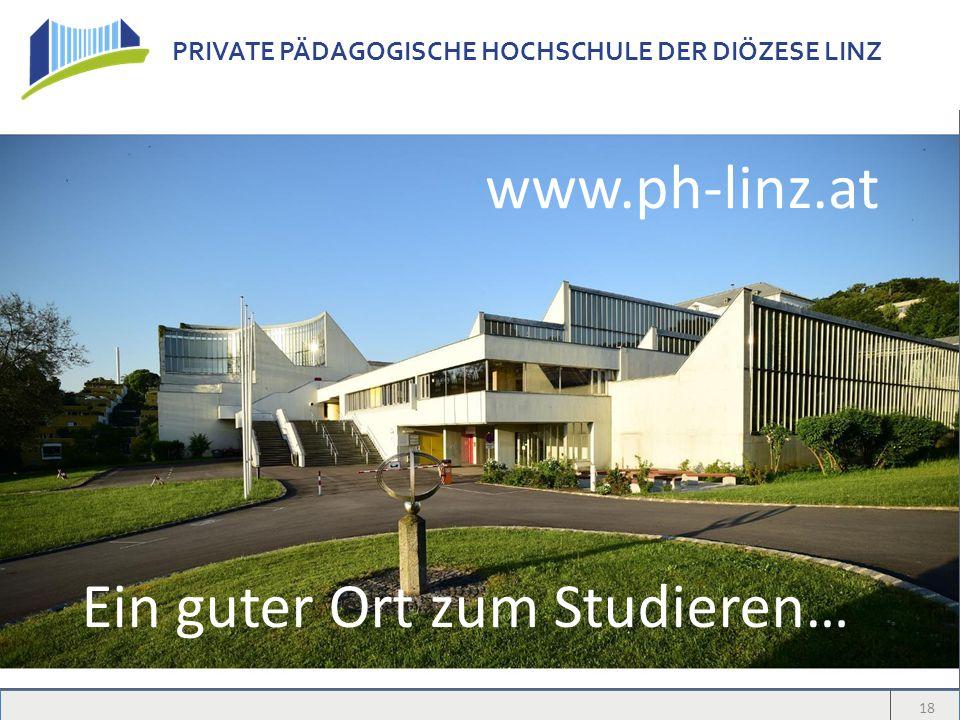 PRIVATE PÄDAGOGISCHE HOCHSCHULE DER DIÖZESE LINZ 18 Ein guter Ort zum Studieren… www.ph-linz.at